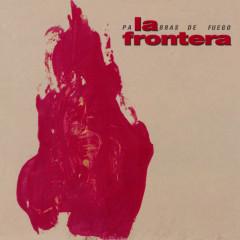 Palabras De Fuego - La Frontera