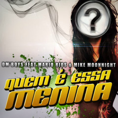 Quem É Essa Menina (feat. Mario Rios & Mike Moonnight) - Mario Rios, Mike Moonnight, DM'Boys