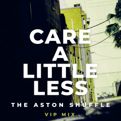 Care A Little Less (VIP Mix) - The Aston Shuffle