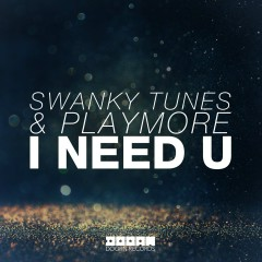 I Need U - Swanky Tunes, Playmore