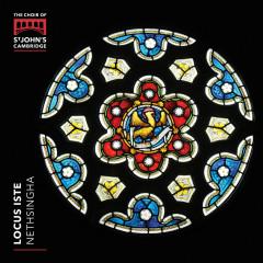 Locus Iste - The Choir of St John's College, Cambridge, Andrew Nethsingha