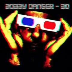 3D - Bobby Danger