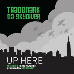 Up Here - Trademark Da Skydiver
