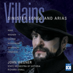 Villains - Sinister Songs And Arias - State Orchestra Of Victoria, Richard Divall, John Wegner