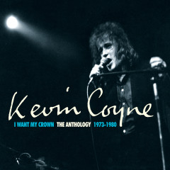 I Want My Crown: The Anthology 1973-1980 - Kevin Coyne