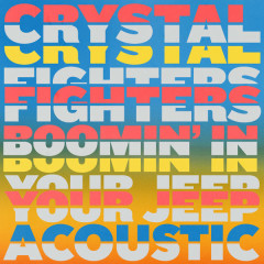 Boomin' In Your Jeep (Acoustic) - Crystal Fighters