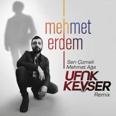 Sarı Çizmeli Mehmet Ağa (Ufuk Kevser Remix) - Mehmet Erdem