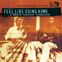 Feel Like Going Home - A Film By Martin Scorsese - Various Artists