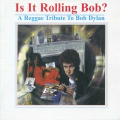 Is It Rolling Bob? A Reggae Tribute to Bob Dylan - Various Artists
