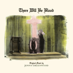 There Will Be Blood (Music from the Motion Picture) - Jonny Greenwood