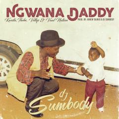 Ngwana Daddy - DJ Sumbody, Kwesta, Thebe, Vettys, Vaal Nation