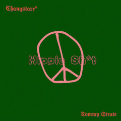 Hippie $h*t! - Changstarr*, Tommy Strate