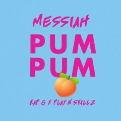 Pum Pum (feat. Kap G & Play-N-Skillz) - Messiah, Kap G, Play-N-Skillz