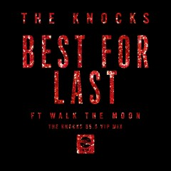 Best For Last (feat. Walk The Moon) [The Knocks 55.5 VIP Mix] - The Knocks, Walk The Moon