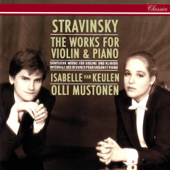 Stravinsky: Complete Works for Violin and Piano - Isabelle van Keulen, Olli Mustonen