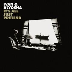 It's All Just Pretend (Deluxe Edition) - Ivan & Alyosha