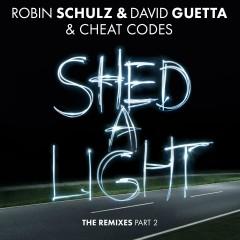 Shed a Light (The Remixes Part 2) - Robin Schulz, David Guetta, Cheat Codes