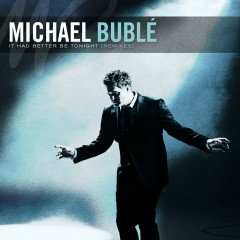 It Had Better Be Tonight - The Remixes - Michael Bublé
