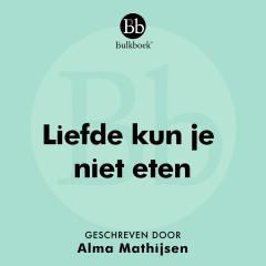 Liefde kun je niet eten (Geschreven door Alma Mathijsen) - Bulkboek, Alma Mathijsen