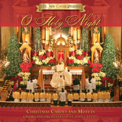 St. John Cantius Presents: O Holy Night - Choirs of St. John Cantius, Orchestra of St. John Cantius Church,  Chicago,  IL