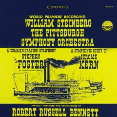 Bennett: A Commemoration Symphony to Stephen Foster & A Symphonic Story of Jerome Kern - Pittsburgh Symphony Orchestra, William Steinberg