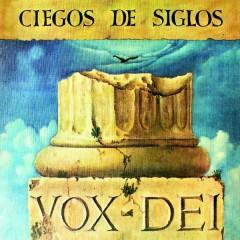 Ciegos de Siglos - Vox Dei