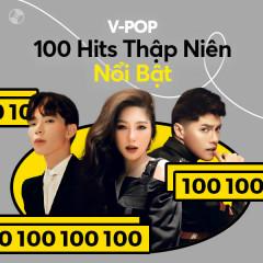 V-Pop: 100 Hits Thập Niên - Noo Phước Thịnh, Hương Tràm, ERIK, Đông Nhi