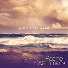 When I Say Amen - Rachel Wammack