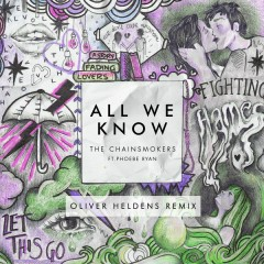 All We Know (Oliver Heldens Remix) - The Chainsmokers,Phoebe Ryan