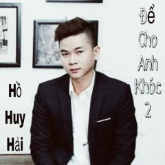 Một Vòng Tay (Để Cho Anh Khóc Cover) (Single) - Hồ Huy Hải
