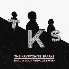 Doi // A Doua Unda De Bruiaj - The Kryptonite Sparks