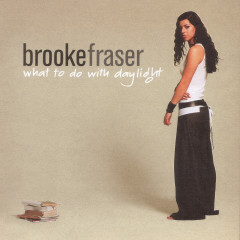 What To Do With Daylight - Brooke Fraser