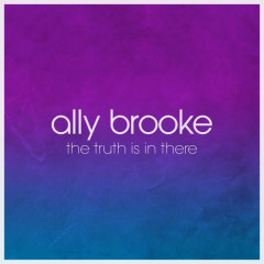 The Truth Is In There (Single) - Ally Brooke
