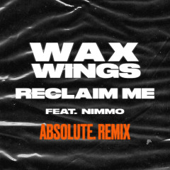 Reclaim Me (feat. Nimmo) [ABSOLUTE. Remix] - Wax Wings, Nimmo