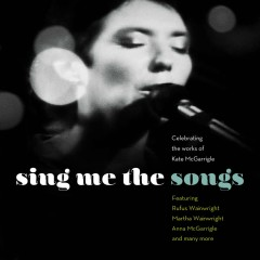 Sing Me the Songs Celebrating the works of Kate McGarrigle - Various Artists