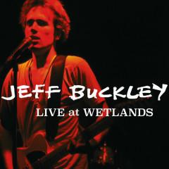 Live at Wetlands, New York, NY 8/16/94 - Jeff Buckley