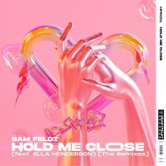 Hold Me Close (feat. Ella Henderson) [The Remixes] - Sam Feldt, Ella Henderson