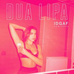 IDGAF (Remixes II) - Dua Lipa