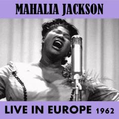 Live in Europe 1962 - Mahalia Jackson