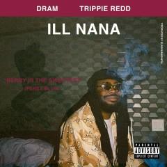 ILL Nana (feat. Trippie Redd) - DRAM, Trippie Redd