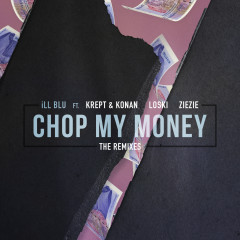 Chop My Money (The Remixes) - iLL BLU, Krept & Konan, Loski, ZieZie
