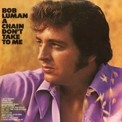 A Chain Don't Take to Me - Bob Luman