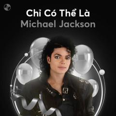 Chỉ Có Thể Là Michael Jackson - Michael Jackson