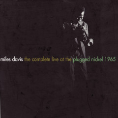 The Complete Live At The Plugged Nickel - 1965 - Miles Davis