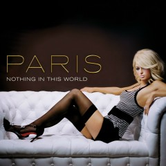 Nothing In This World (U.S. Maxi Single) - Paris Hilton