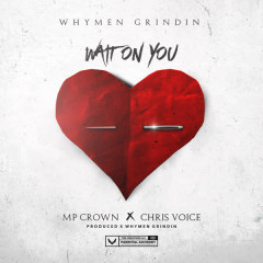 Wait on You - MP Crown, Chris Voice, Whymen Grindin