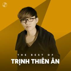 Những Bài Hát Hay Nhất Của Trịnh Thiên Ân - Trịnh Thiên Ân