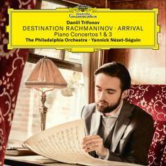 Destination Rachmaninov: Arrival - Daniil Trifonov, The Philadelphia Orchestra, Yannick Nézet-Séguin