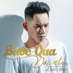 Bước Qua Đời Nhau (Single) - Lê Bảo Bình
