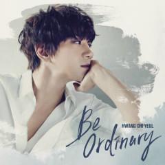 Be ordinary - Hwang Chi Yeol